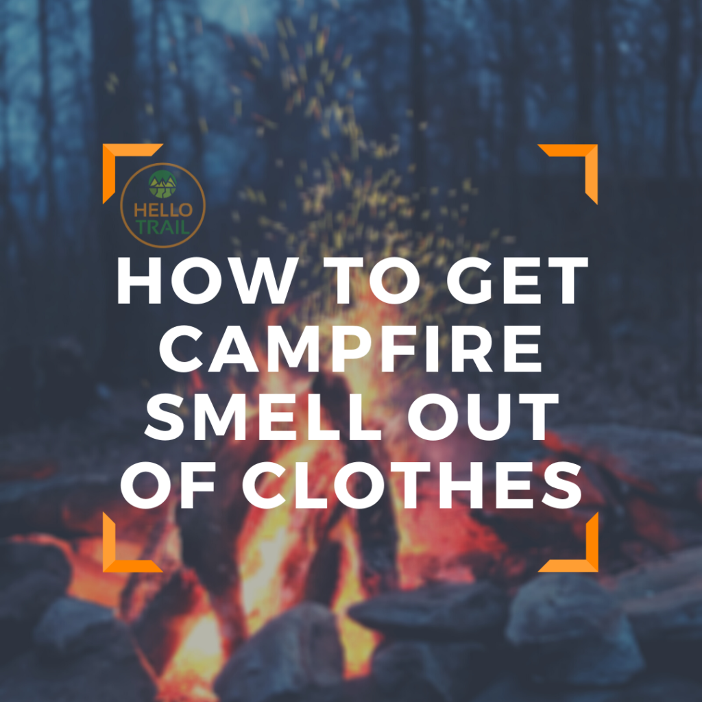 Get Campfire Smell Out of Clothes - HelloTrail Camping