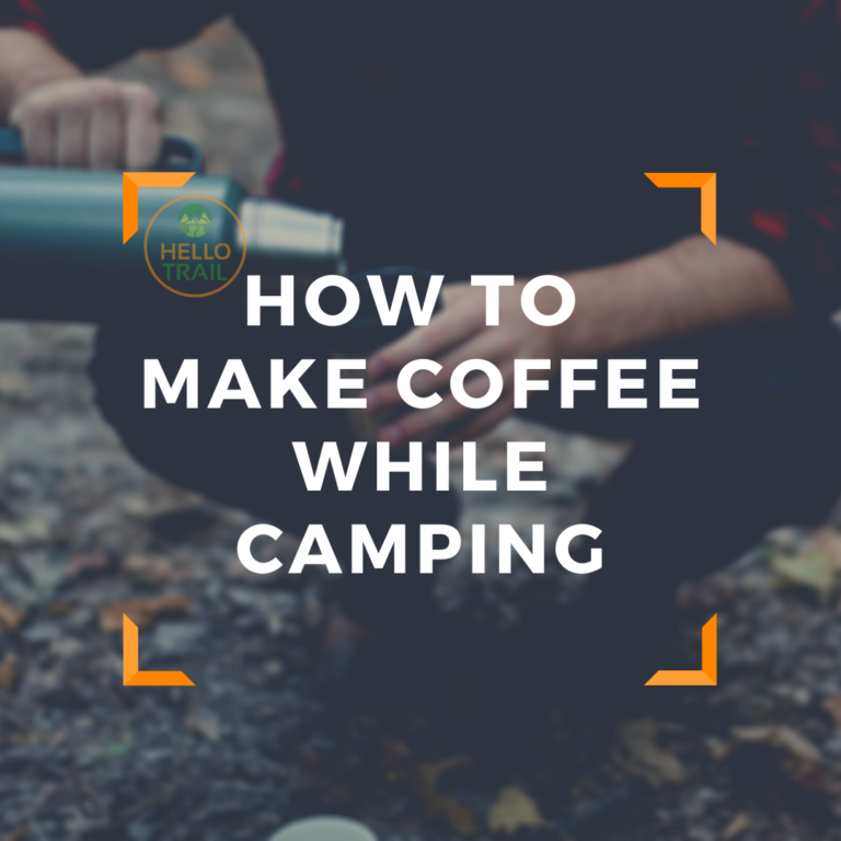 How to Make Coffee While Camping [5 Foolproof Methods]